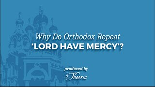 Why do we repeat: Lord have mercy?