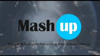 GTA feat. Dj Snake - LCA Birthday Song (Alex van Burke Mash Up)