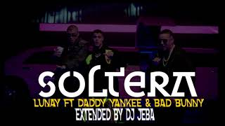 SOLTERA REMIX (EXTENDED)   LUNAY Ft DADDY YANKEE & BAD BUNNY By DJ JEBA