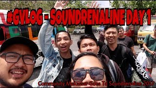 #GVLOG - Soundrenaline Day 1