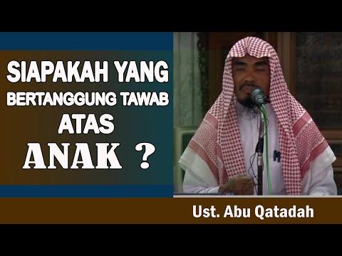 Video Siapakah Yang Bertanggung Jawab Atas Anak? - Ustadz Abu Qatadah : KAJIAN AL-HUJJAH