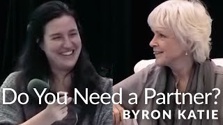 Do You Really Need A Partner To Be Happy?—The Work Of Byron Katie®