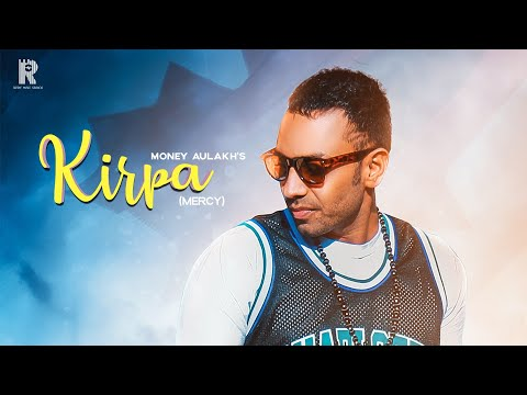 MONEY AULAKH : KIRPA (MERCY) | OFFICIAL VIDEO | RIPPLE MUSIC | LATEST PUNJABI SONGS 2019