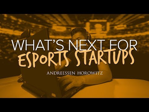 What's Next for Esports Startups – Andreessen Horowitz