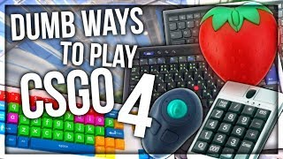 DUMB WAYS TO PLAY CSGO 4