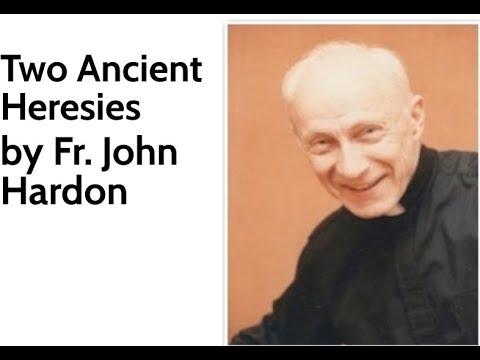 Two Ancient Heresies, by Fr John Hardon