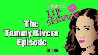 Angela Yee's Lip Service: The Tammy Rivera Episode