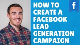 How to Create a Facebook Lead Generation Campaign: Over-the-Shoulder Demonstration
