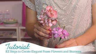 EZ Steps to Create Elegant Foam Flowers and Stamens