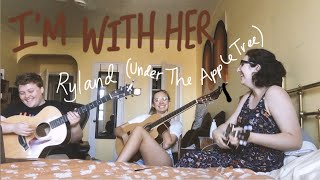 I'M WITH HER – RYLAND (Under the Apple Tree) cover