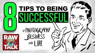 8 Tips To Being SUCCESSFUL In Photography, Business and LIFE: RAWtalk 247