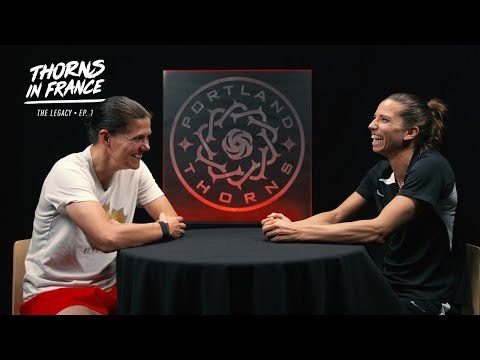 Thorns in France: Le Voyage | The Legacy - Ep. 1 | Christine Sinclair and Tobin Heath