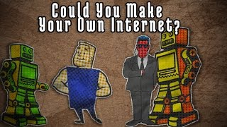 Could You Make Your Own Internet?