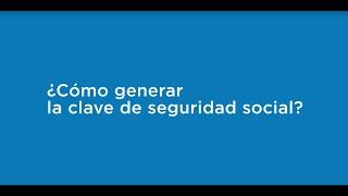Tutorial: ¿Cómo Genero Mi Clave De Seguridad Social?