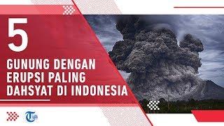 5 Gunung dengan Erupsi Paling Dahsyat di Indonesia