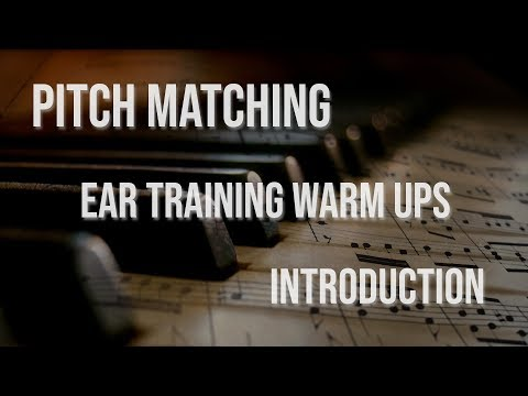 Pitch Matching, Introduction (Ear Training)