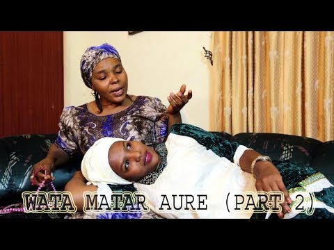 WATA MATAR AURE [ Episode 2 ] Latest Hausa Movie 2019