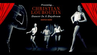 Christian Louboutin - Dancer in a Daydream ( Official Video ) /// Arthur Gourounlian