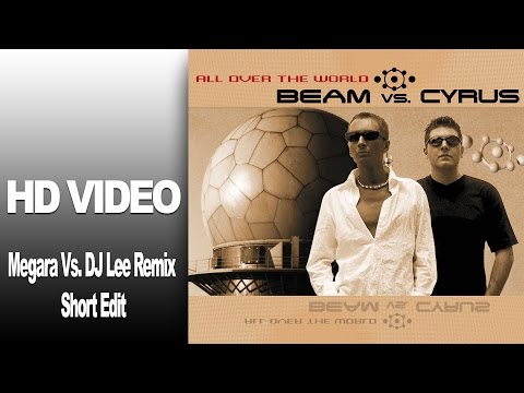 Beam Vs. Cyrus - All Over The World (Megara Vs. DJ Lee Remix short Edit) Video HD