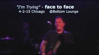 """FACE TO FACE """"I'm Trying"""" Live in Chicago."""