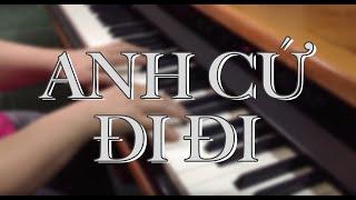 Anh Cứ Đi Đi - Piano Cover