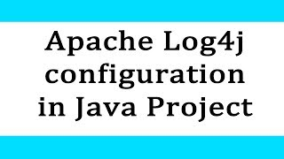 Apache Log4j configuration in Java Project
