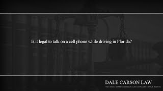 Is it legal to talk on a cell phone while driving in Florida?