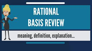 What Is RATIONAL BASIS REVIEW? What Does RATIONAL BASIS REVIEW Mean? RATIONAL BASIS REVIEW Meaning