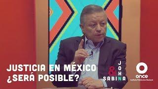 John y Sabina - Justicia en México: ¿será posible? (Arturo Zaldívar)