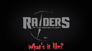 Raiders of the Broken Planet -  What's it like? Part 1 - Video Youtube