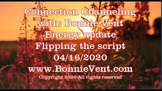 Energy Update - Flipping the script - Bonnie Vent Channeling