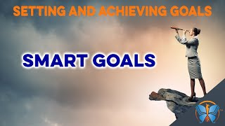 SMART Goals: Specific, Measurable, Achievable, Realistic | Setting and Achieving Goals