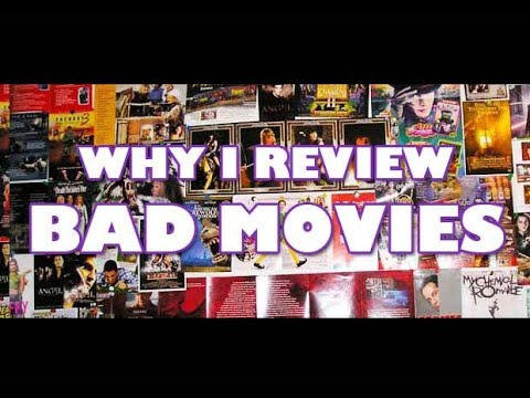 Why I Review Bad Movies