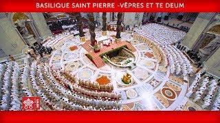 Pape François - Basilique Saint Pierre - Vêpres et Te Deum 2018-12-31