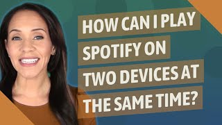 How can I play Spotify on two devices at the same time?