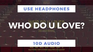 Monsta X   WHO DO U LOVE? (feat. French Montana) (10D Audio)