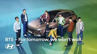 Hyundai x BTS   For tomorrow, we won't wait