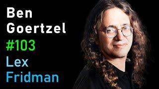 Ben Goertzel: Artificial General Intelligence | AI Podcast #103 with Lex Fridman