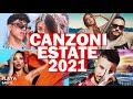 TORMENTONI DELL'ESTATE 2021 - MIX ESTATE 2021 - CANZONI ESTATE 2021 - MUSICA e HIT DEL MOMENTO 2021
