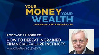 Jonathan Clements: Defeating Financial Failure Instincts   Your Money, Your Wealth podcast #171