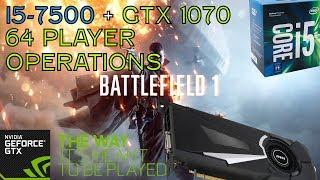 i5 7500 + GTX 1070 Gaming - Battlefield 1 64 Player Operations - Ultra 1080p