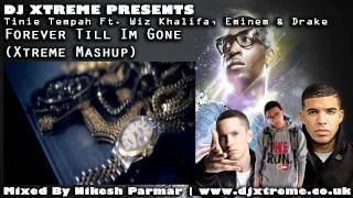 Tinie Tempah Ft Wiz Khalifa, Eminem & Drake - Forever Till Im Gone (Xtreme Mashup Remix) - DJ Xtreme