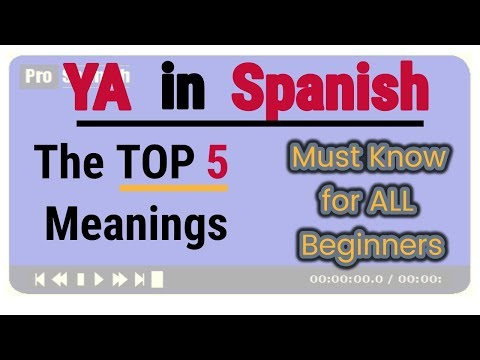 Learn Spanish: YA in Spanish, 5 Meanings for All Beginners