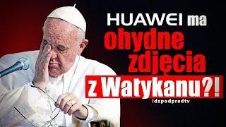 Huawei ma ohydne zdjęcia z Watykanu? Chiny szantażują Franciszka?