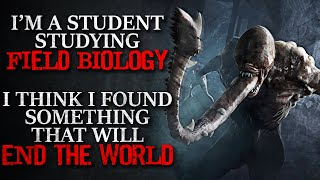 """I'm a Student Studying Field Biology. I Found Something That Will End the World"" Creepypasta"