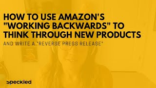 """How to Use Amazon's """"Working Backwards"""" To Think Through New Products"""