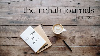 The Rehab Journals Part Two- Details From My Time In Rehab