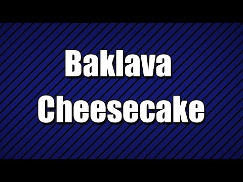 Baklava Cheesecake - MY3 FOODS - EASY TO LEARN