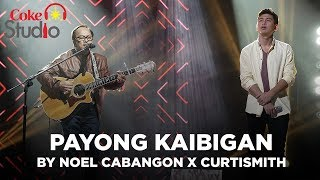 Coke Studio PH: Payong Kaibigan by Noel Cabangon X Curtismith