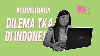 Dilema TKA di Indonesia - Asumsi Daily